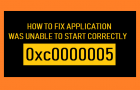 How to Fix Application Was Unable to Start Correctly 0xc0000005