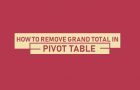 How to Remove Grand Total in Pivot Table