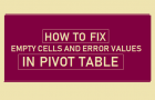 How to Fix Empty Cells and Error Values in Pivot Table