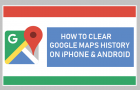 Clear Google Maps History on iPhone and Android