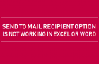 Send to Mail Recipient Option is Not working In Excel or Word