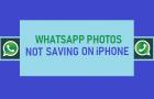 WhatsApp Photos Not Saving on iPhone