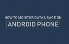 Monitor Data Usage on Android Phone