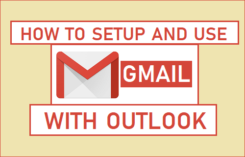 How to Setup And Use Gmail With Outlook
