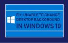 Unable to Change Desktop Background In Windows 10