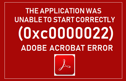 Application was unable to start correctly (0xc0000022) Adobe Acrobat Error