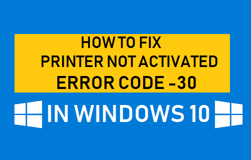 How to Fix Printer Not Activated Error Code -30 In Windows 10