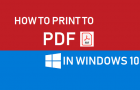 Print to PDF In Windows 10