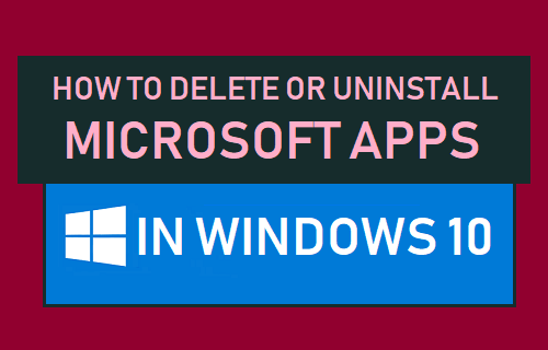Delete or Uninstall Microsoft Apps in Windows 10
