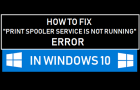 Fix Print Spooler Service is Not Running Error in Windows 10