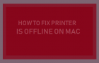 Printer is Offline Error On Mac