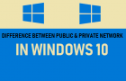 Difference Between Public And Private Network in Windows 10