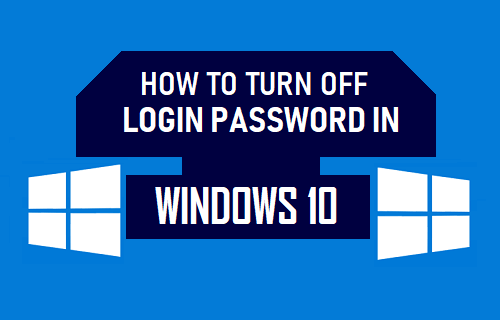 Turn OFF Login Password in Windows 10