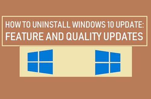 Uninstall Windows 10 Feature and Quality Updates