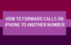 Forward Calls On iPhone to Another Number