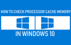 Check Processor Cache Memory in Windows 10
