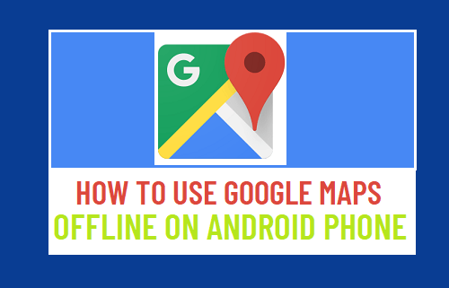 Use Google Maps Offline On Android Phone
