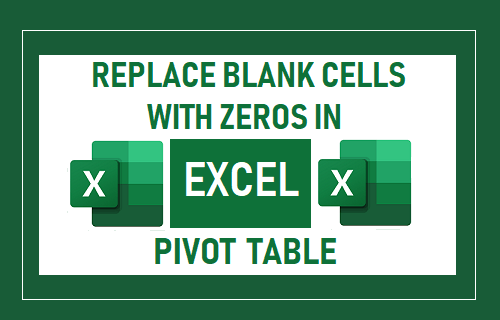 Replace Blank Cells with Zeros in Excel Pivot Table