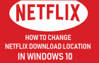 Change Netflix Download Location In Windows 10