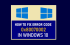 Fix Error Code 0x80070002 in Windows 10