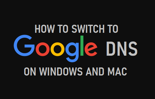 Switch to Google DNS On Windows and Mac