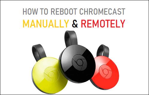 Reboot Chromecast Manually & Remotely