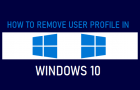 Remove User Profile in Windows 10