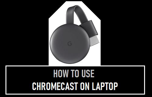 Use Chromecast on Laptop