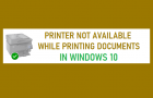 Printer Not Available While Printing Documents in Windows 10