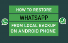 Restore WhatsApp From Local Backup on Android Phone
