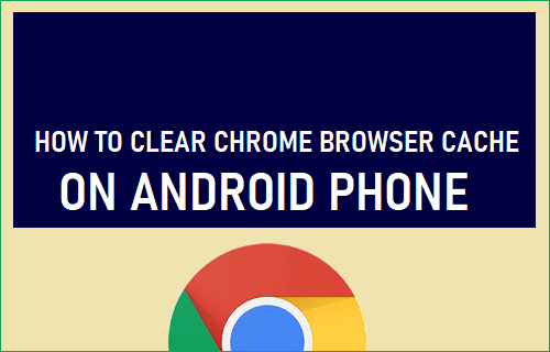 Clear Chrome Browser Cache on Android Phone