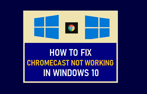 Chromecast Not Working in Windows 10