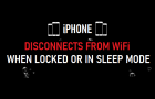 iPhone Disconnects From WiFi When Locked or in Sleep Mode