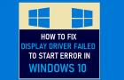 Fix: Display Driver Failed to Start Error in Windows 10