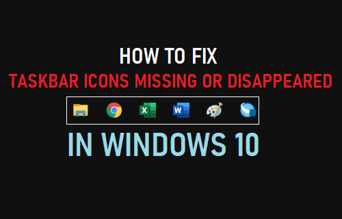 Taskbar Icons Missing or Disappeared in Windows 10