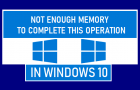 Not Enough Memory to Complete This Operation in Windows 10