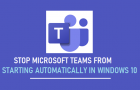Stop Microsoft Teams Starting Automatically in Windows 10