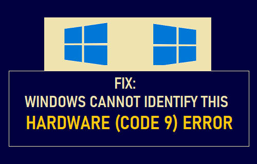 Fix: Windows Cannot Identify This Hardware (Code 9) Error