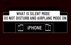 What is Silent Mode, Do Not Dis­turb and Air­plane Mode on iPhone