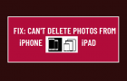 Fix: Can't Delete Photos from iPhone or iPad