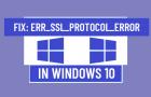 Fix: ERR_SSL_PROTOCOL_ERROR in Windows 10