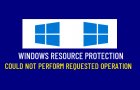 Windows Resource Protection Could Not Perform Requested Operation
