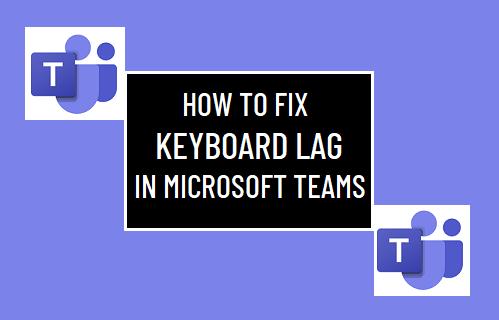 Fix Keyboard Lag in Microsoft Teams