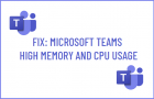 Microsoft Teams High Memory and CPU Usage