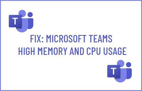 Microsoft Teams High Memory and CPU Usage