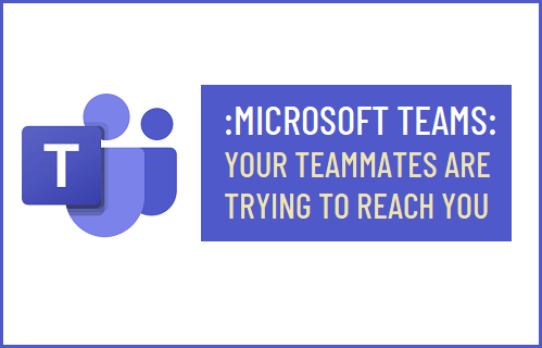 Microsoft Teams: Your Teammates Are Trying to Reach You