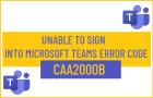 Unable to Sign Into Microsoft Teams Error Code CAA2000B