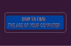 Find the Age of Your Computer