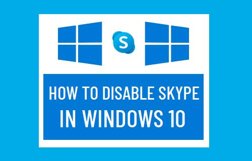 Disable Skype in Windows 10