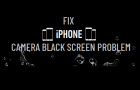 iPhone Camera Black Screen Problem